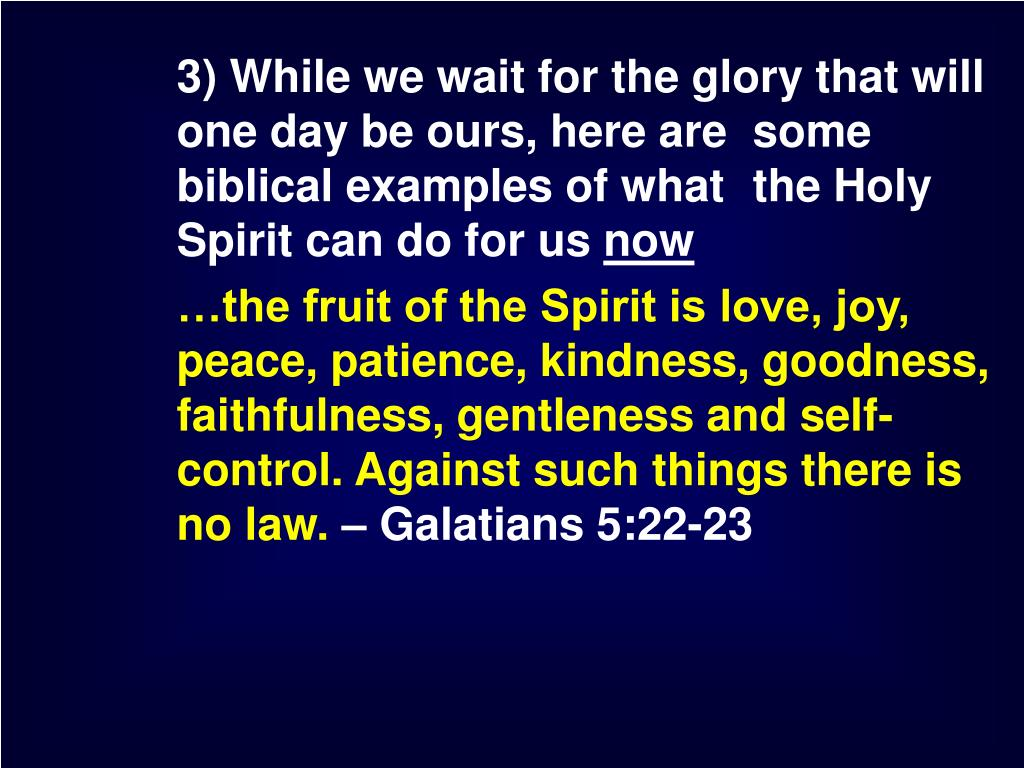 3) While we wait for the glory that will one day be ours, here are some biblical examples of what the Holy Spirit can do for us