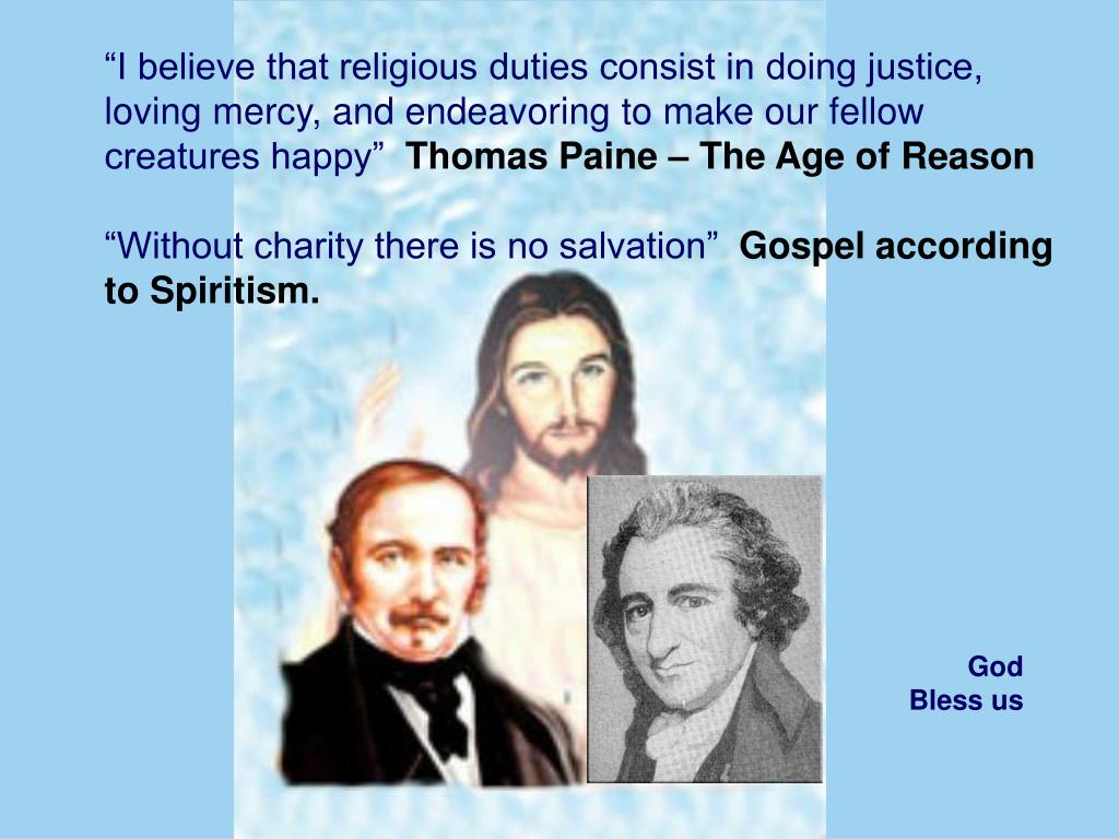 """""""I believe that religious duties consist in doing justice, loving mercy, and endeavoring to make our fellow creatures happy"""""""