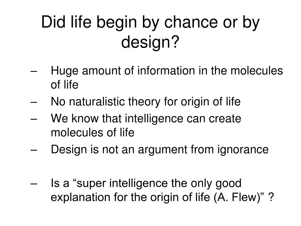 Did life begin by chance or by design?
