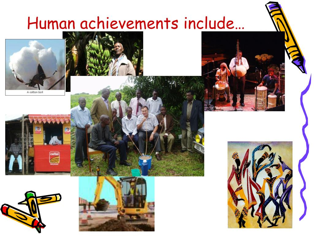 Human achievements include…