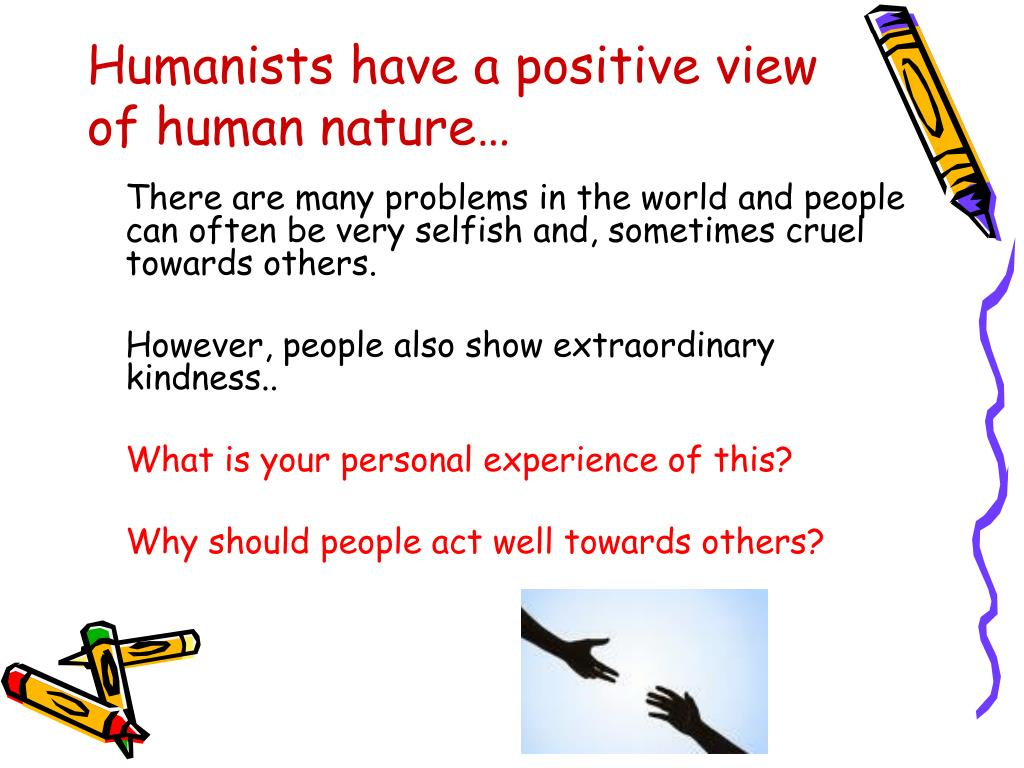 Humanists have a positive view of human nature…