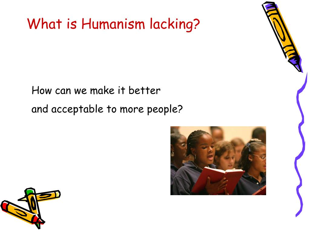 What is Humanism lacking?