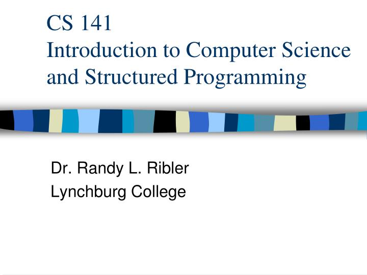 Cs 141 introduction to computer science and structured programming l.jpg