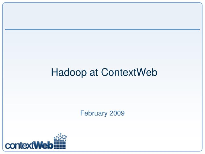 Hadoop at contextweb
