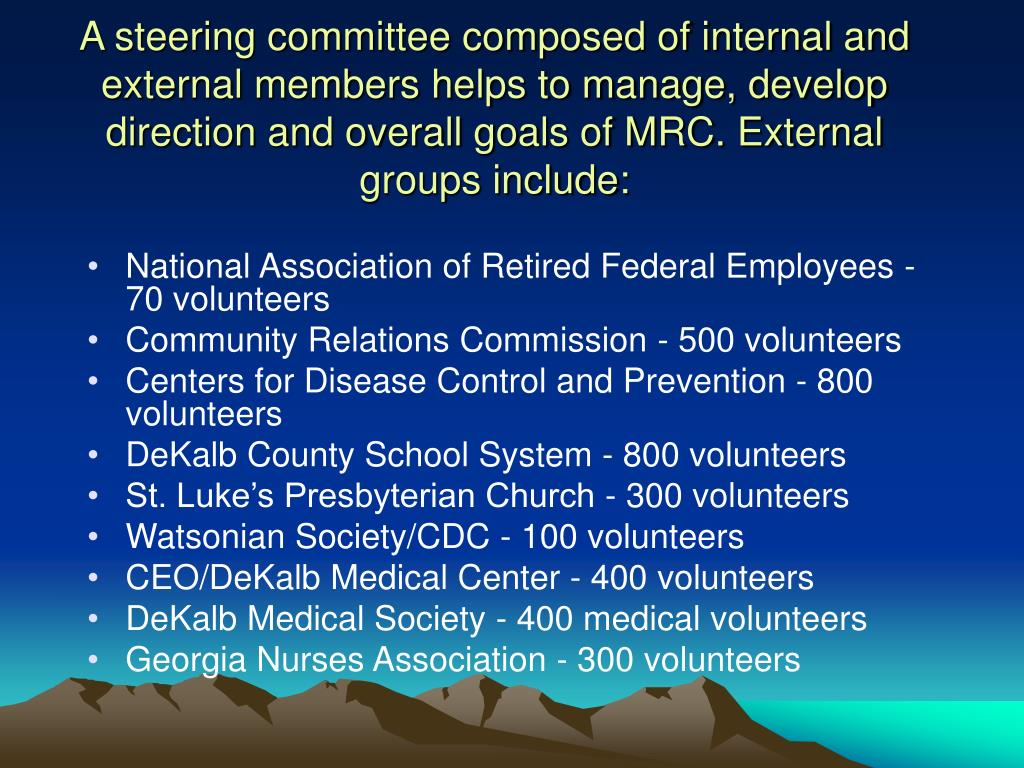 A steering committee composed of internal and external members helps to manage, develop direction and overall goals of MRC. External groups include: