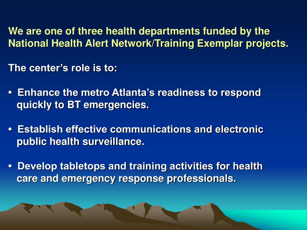 We are one of three health departments funded by the National Health Alert Network/Training Exemplar projects.
