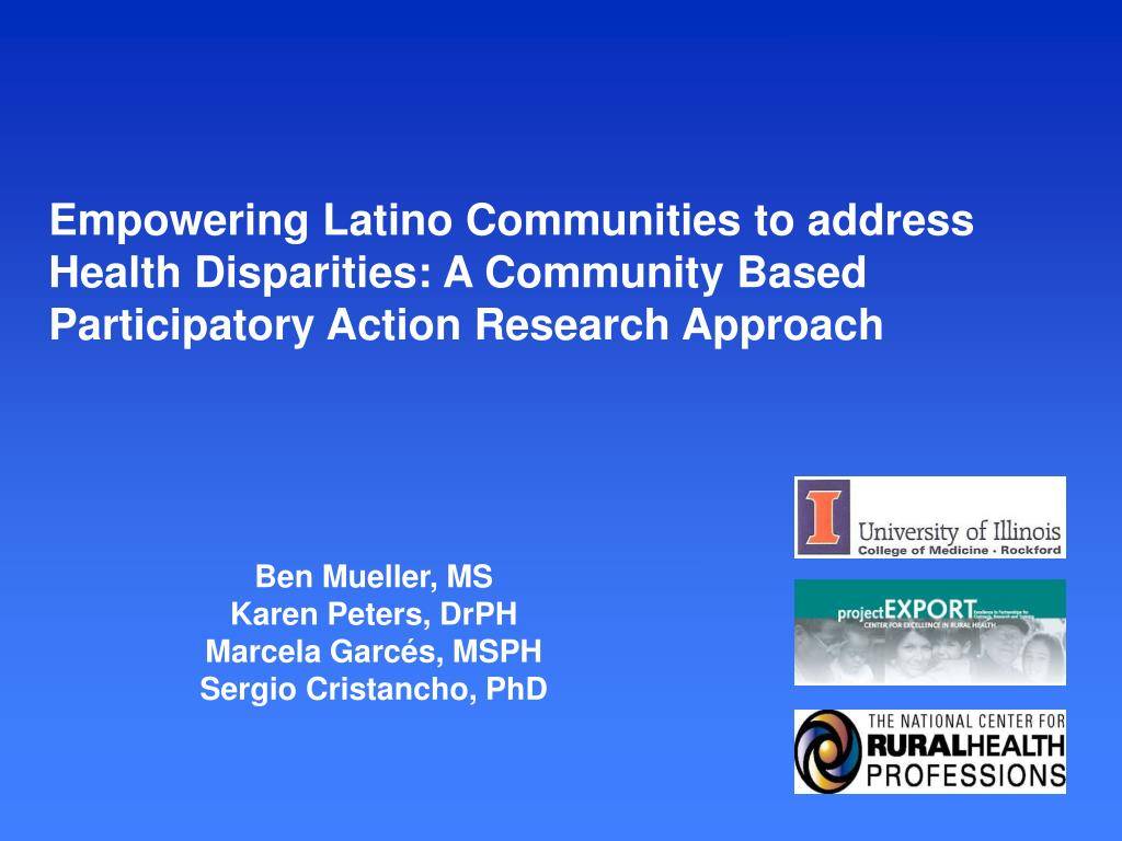Empowering Latino Communities to address Health Disparities: A Community Based Participatory Action Research Approach