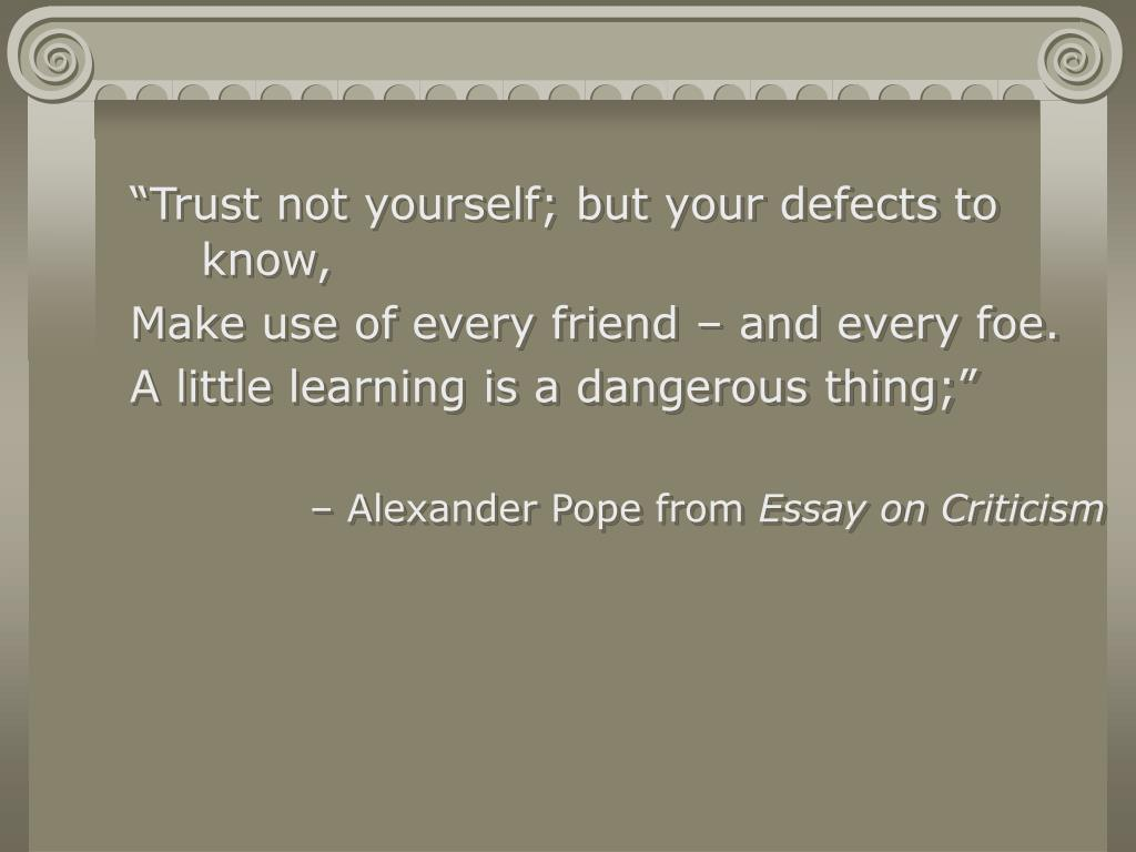 """""""Trust not yourself; but your defects to know,"""