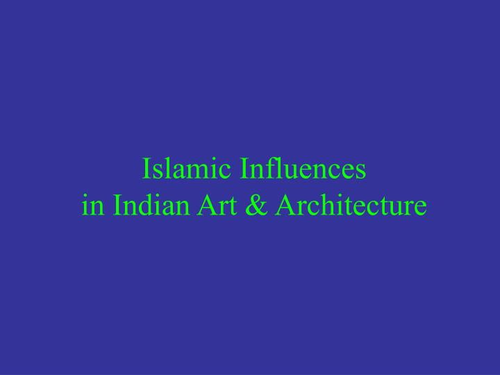 Islamic influences in indian art architecture