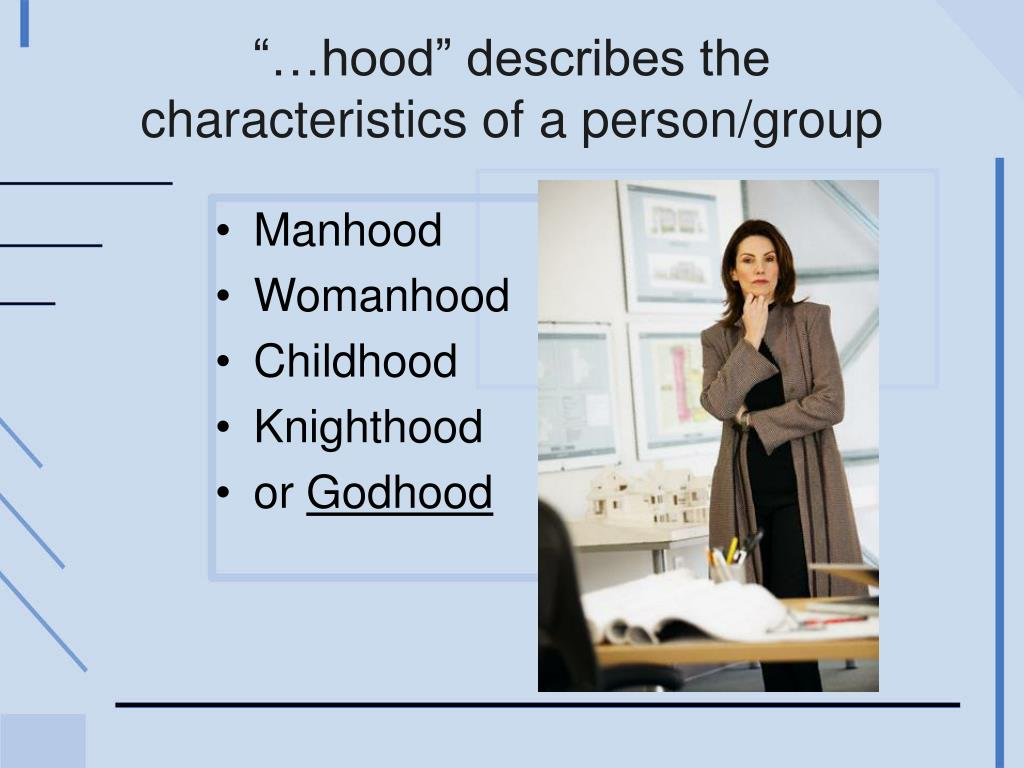 """""""…hood"""" describes the characteristics of a person/group"""