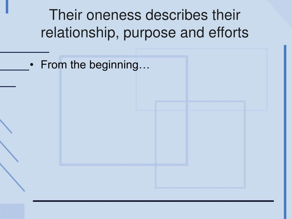 Their oneness describes their relationship, purpose and efforts