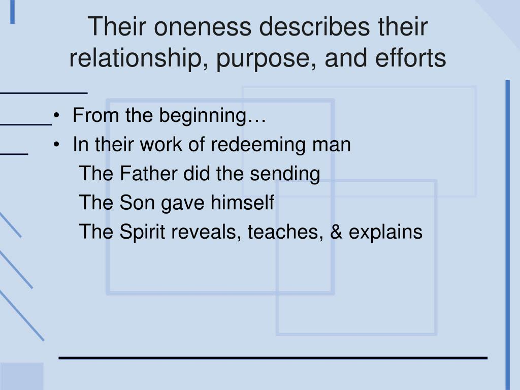 Their oneness describes their relationship, purpose, and efforts