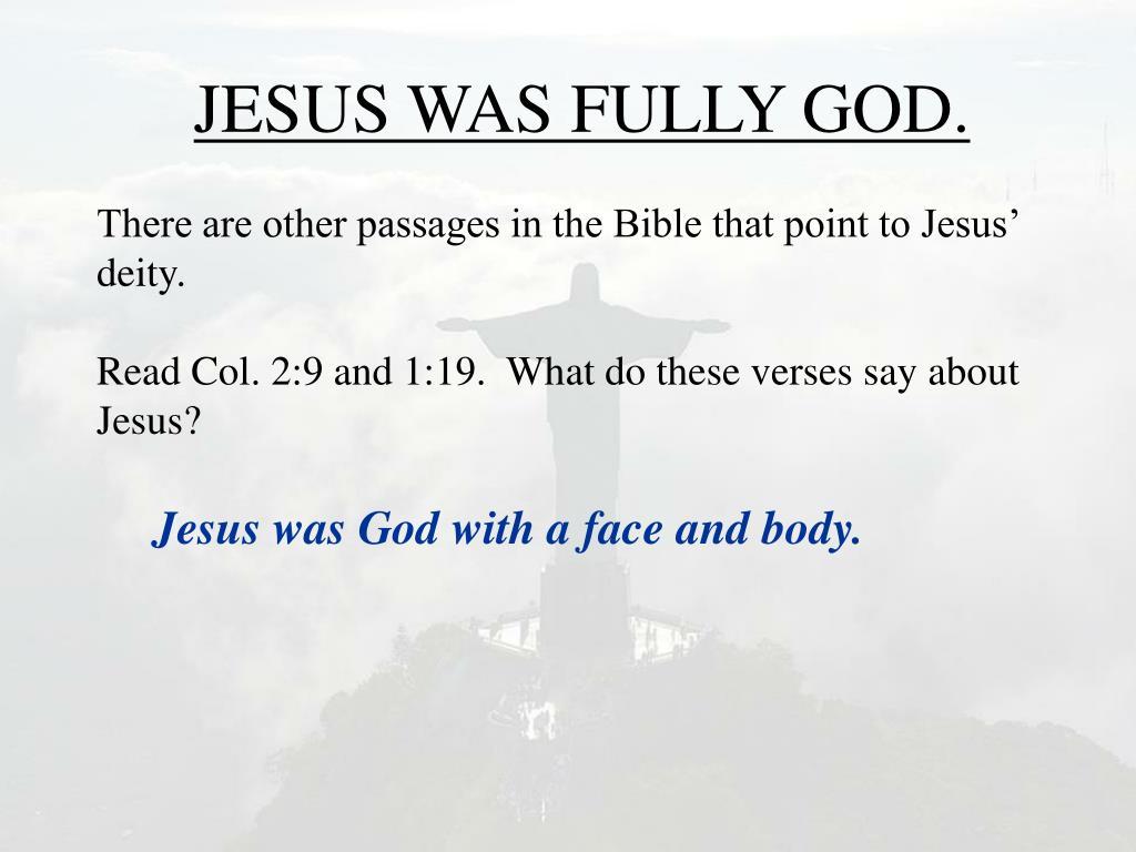 JESUS WAS FULLY GOD.