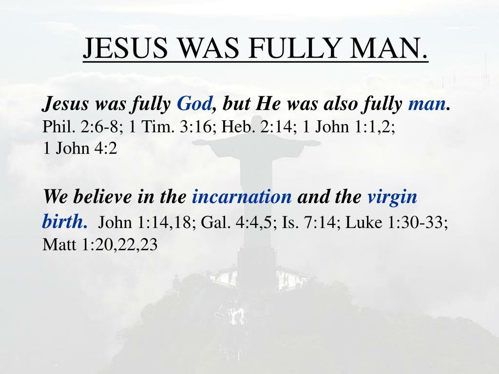JESUS WAS FULLY MAN.