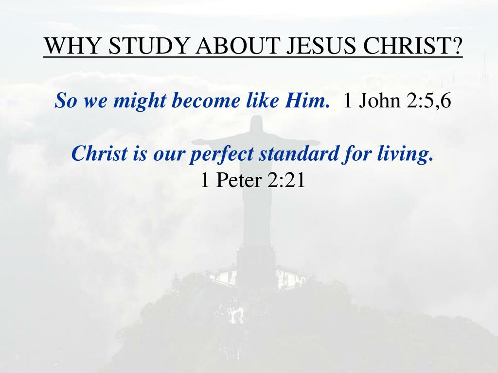 WHY STUDY ABOUT JESUS CHRIST?