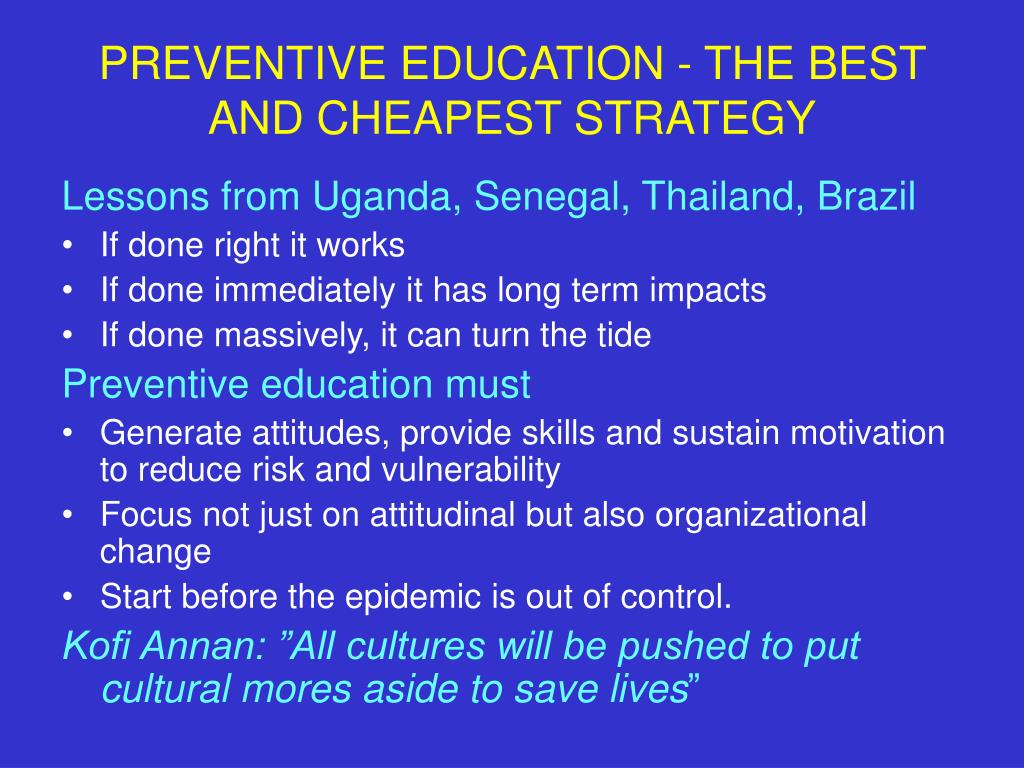 PREVENTIVE EDUCATION - THE BEST AND CHEAPEST STRATEGY