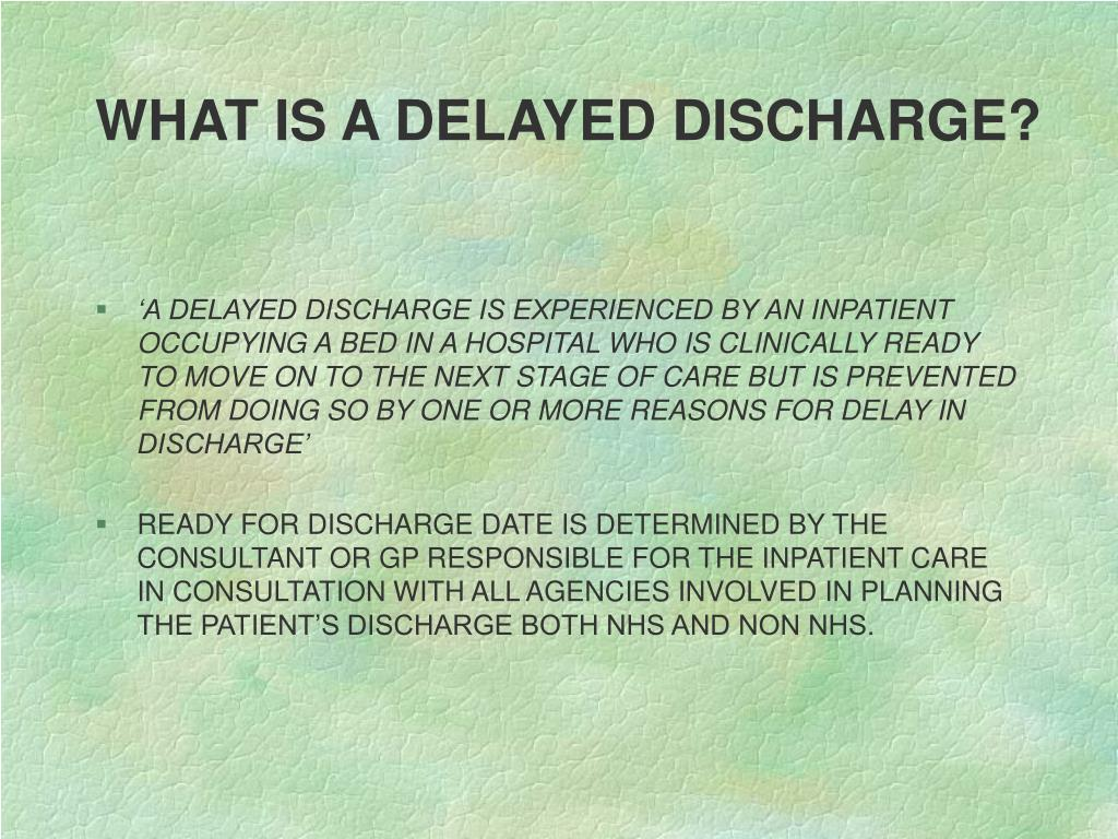 WHAT IS A DELAYED DISCHARGE?