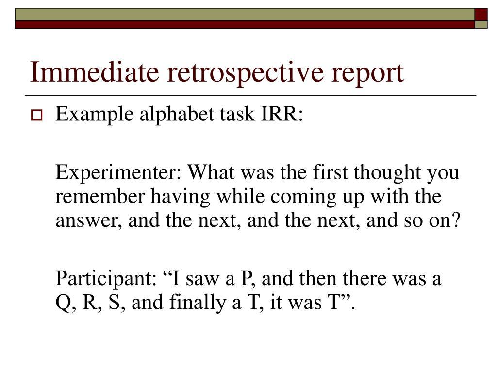 Immediate retrospective report