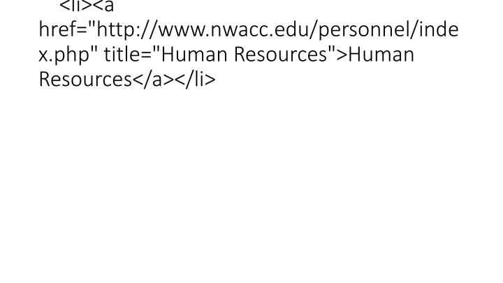"<li><a href=""http://www.nwacc.edu/personnel/index.php"" title=""Human Resources"">Human Resources</a></li>"
