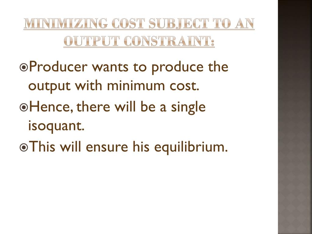 Minimizing cost subject to an output constraint: