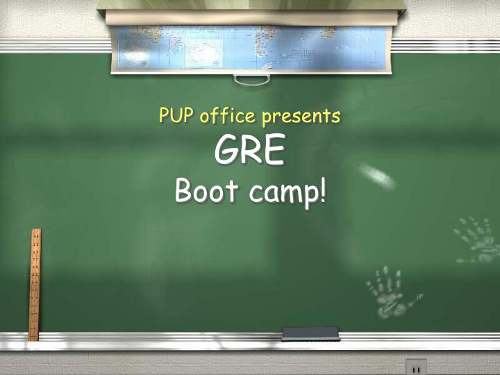 Pup office presents gre boot camp