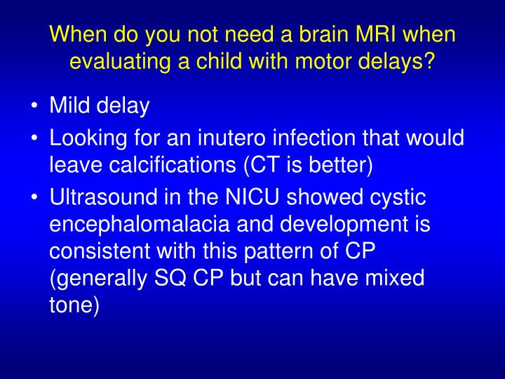 When do you not need a brain MRI when evaluating a child with motor delays?
