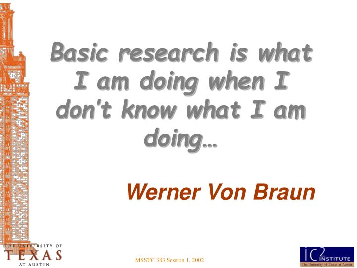 Basic research is what I am doing when I don't know what I am doing…