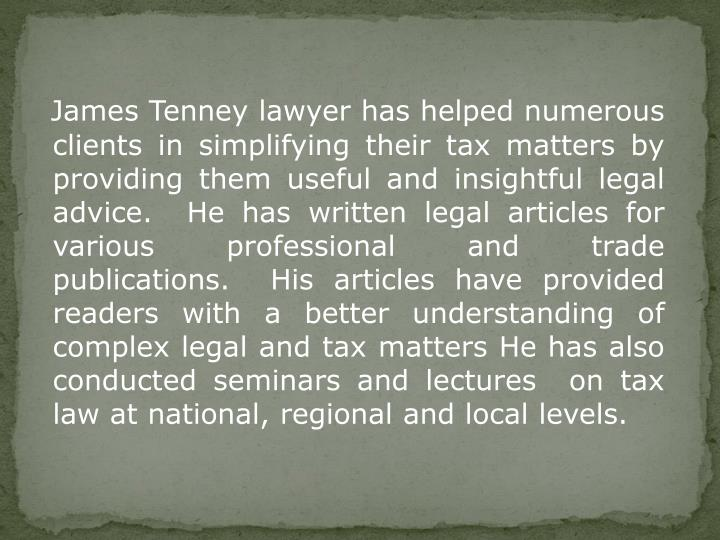 James Tenney lawyer has helped numerous clients in simplifying their tax matters by providing them u...
