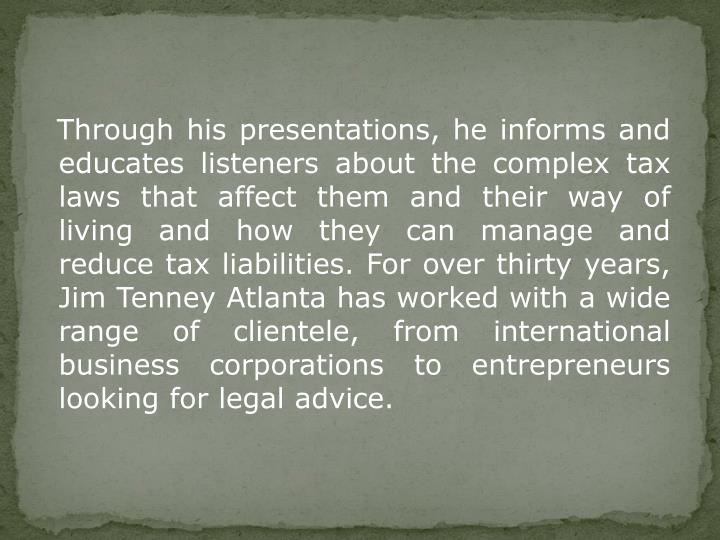 Through his presentations, he informs and educates listeners about the complex tax laws that affec...