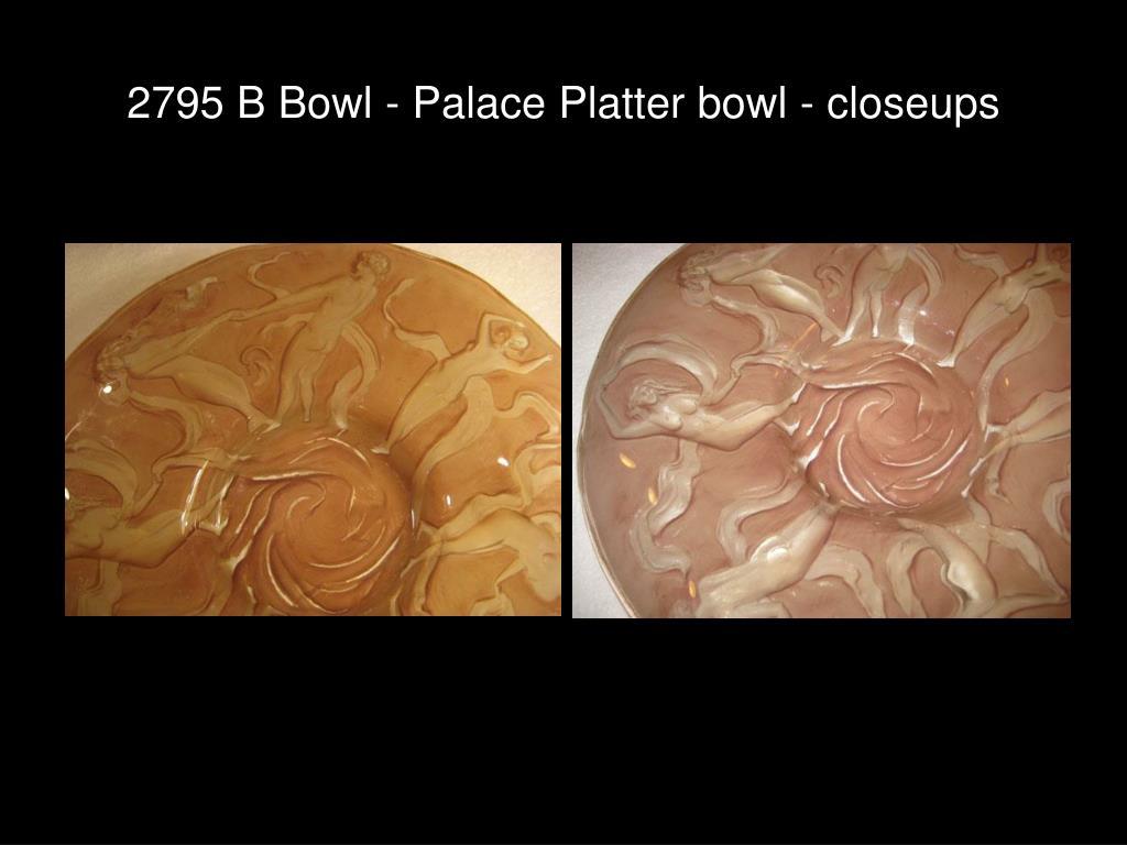 2795 B Bowl - Palace Platter bowl - closeups