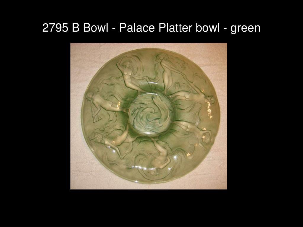 2795 B Bowl - Palace Platter bowl - green