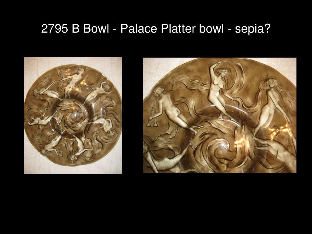 2795 B Bowl - Palace Platter bowl - sepia?