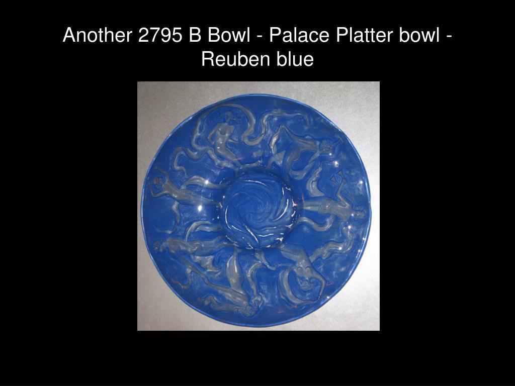Another 2795 B Bowl - Palace Platter bowl - Reuben blue