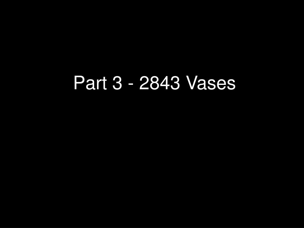 Part 3 - 2843 Vases