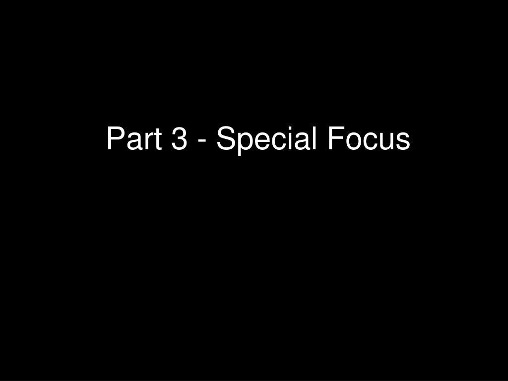 Part 3 - Special Focus