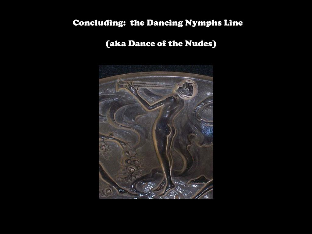 Concluding:  the Dancing Nymphs Line