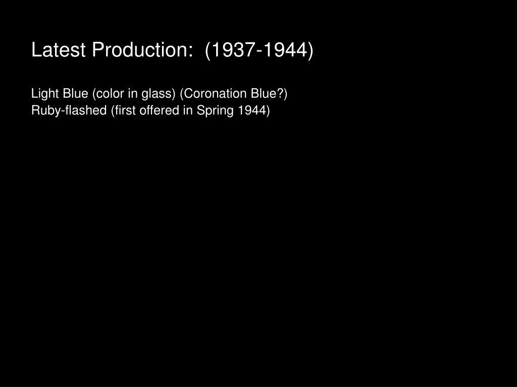 Latest Production:  (1937-1944)