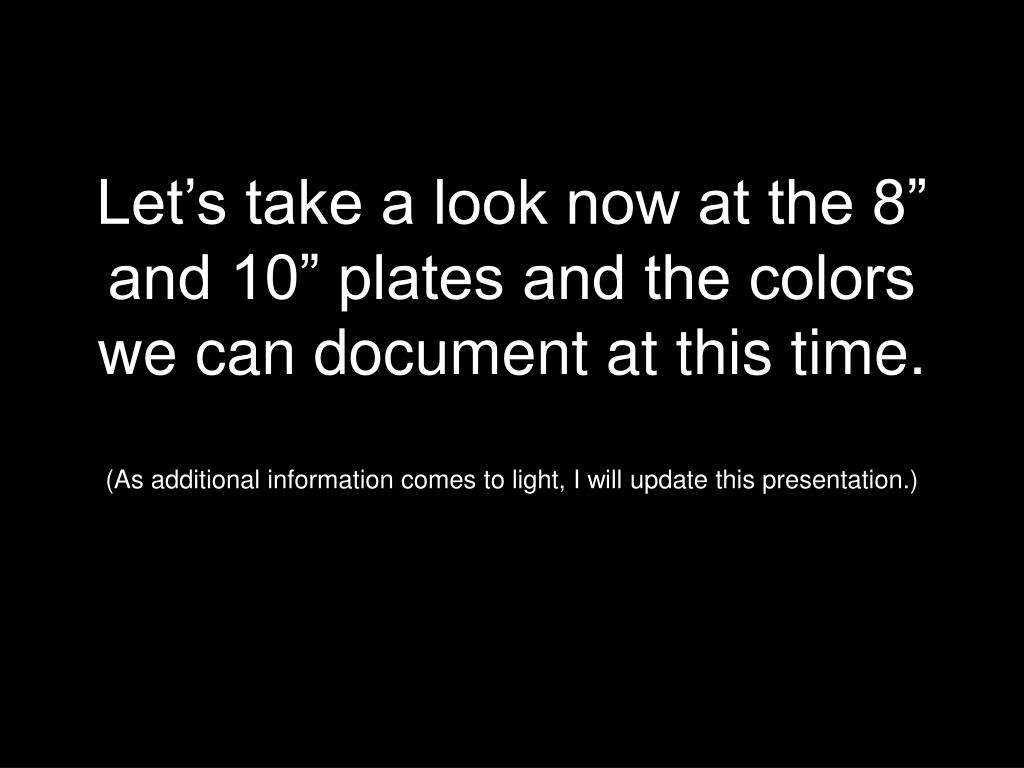 """Let's take a look now at the 8"""" and 10"""" plates and the colors we can document at this time."""
