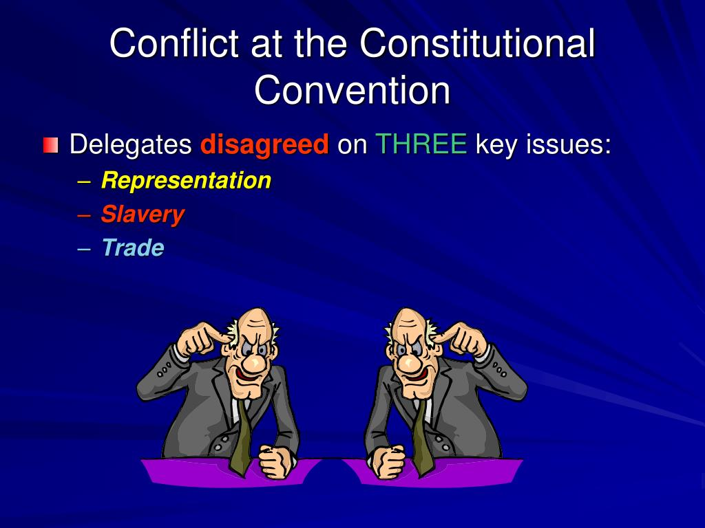 the conflicts that faced the delegates of the constitutional convention of 1787