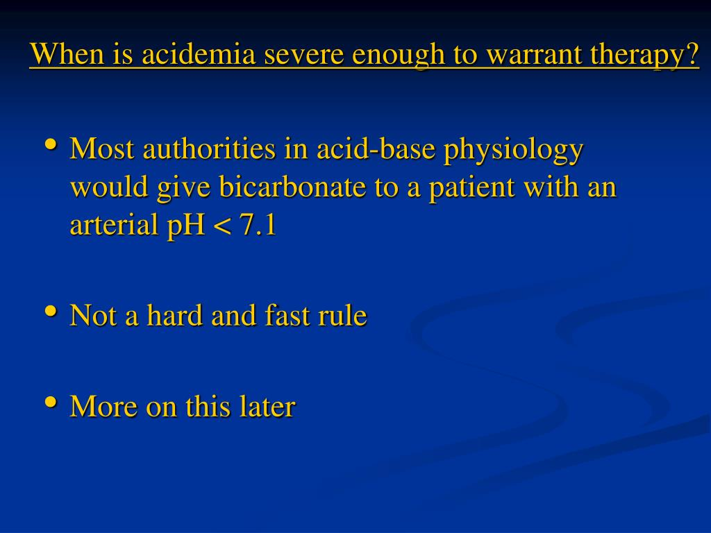 When is acidemia severe enough to warrant therapy?