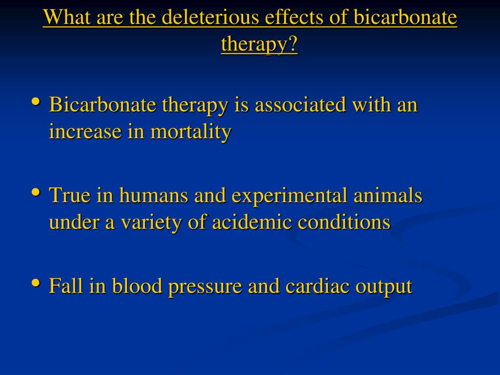 What are the deleterious effects of bicarbonate   therapy?