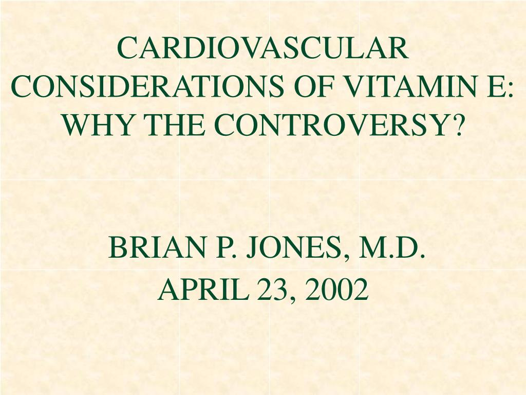 CARDIOVASCULAR CONSIDERATIONS OF VITAMIN E:  WHY THE CONTROVERSY?