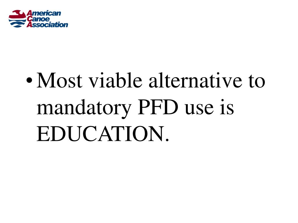 Most viable alternative to mandatory PFD use is EDUCATION.