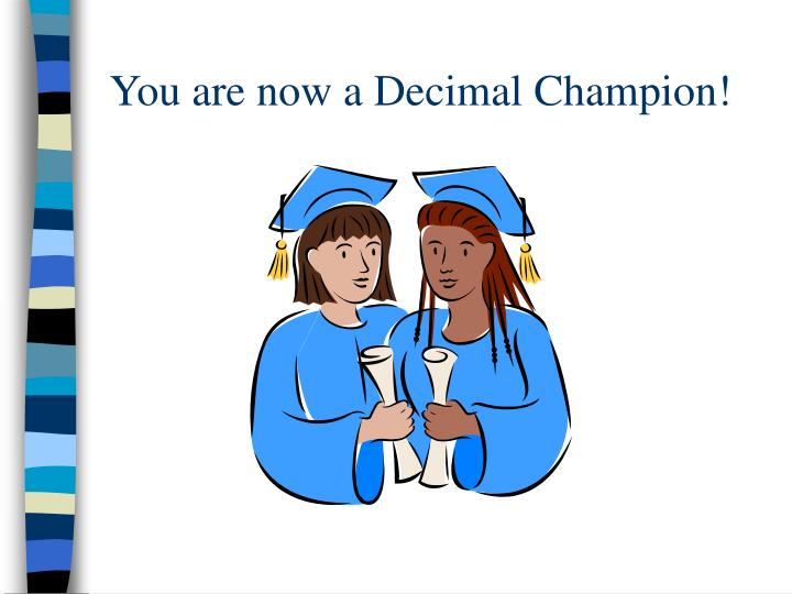 You are now a Decimal Champion!