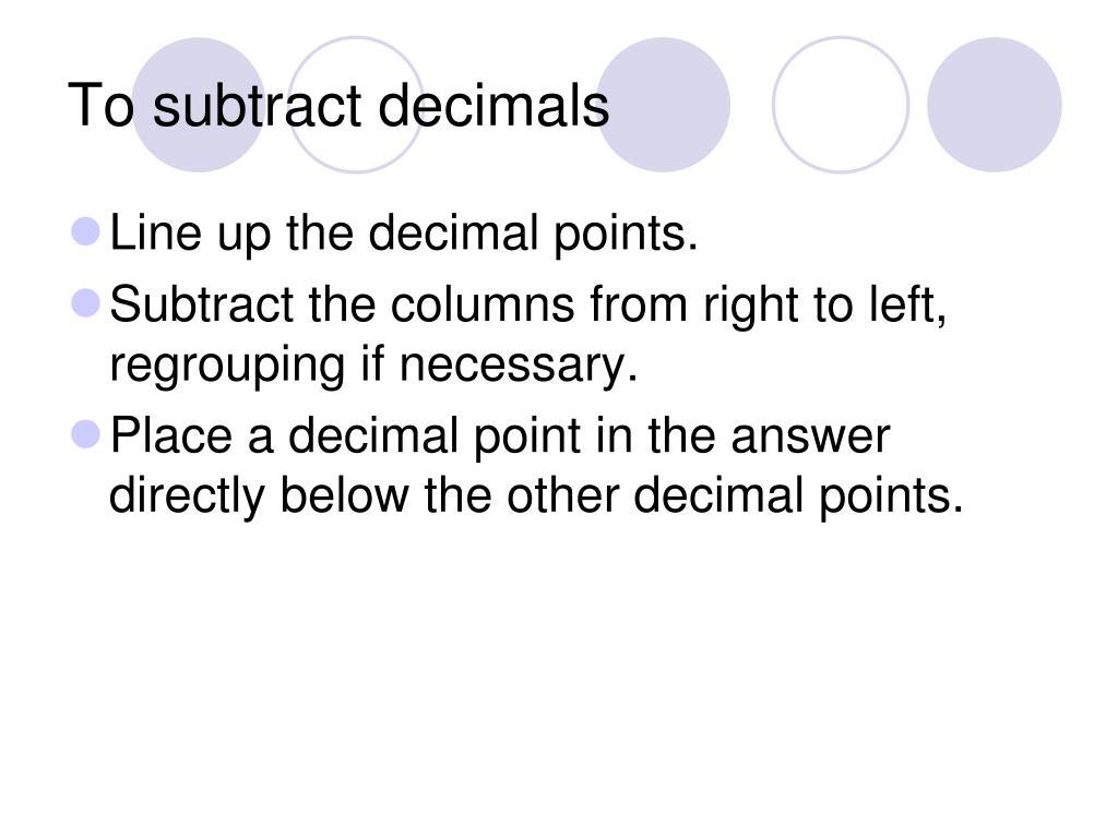To subtract decimals