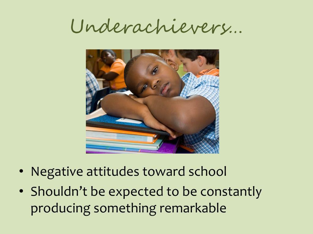 Underachievers…