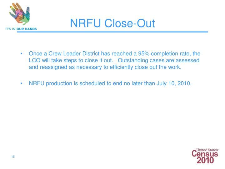 Once a Crew Leader District has reached a 95% completion rate, the LCO will take steps to close it out.   Outstanding cases are assessed and reassigned as necessary to efficiently close out the work.