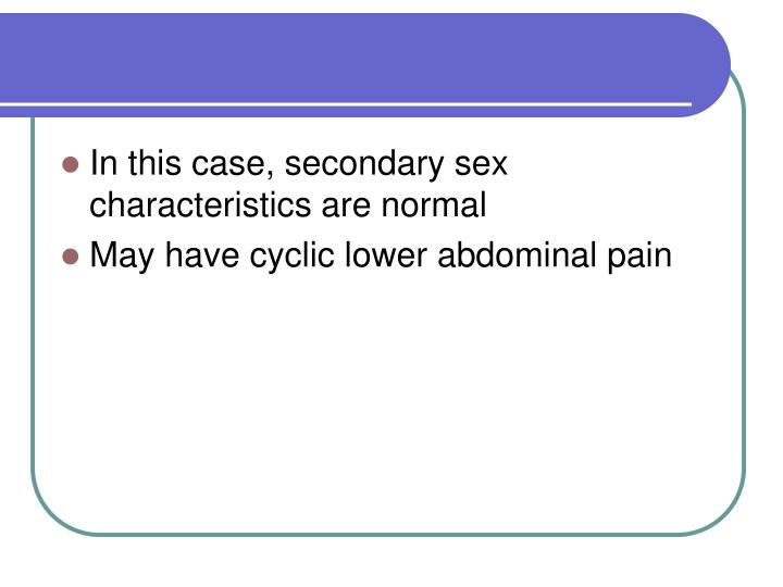 In this case, secondary sex characteristics are normal