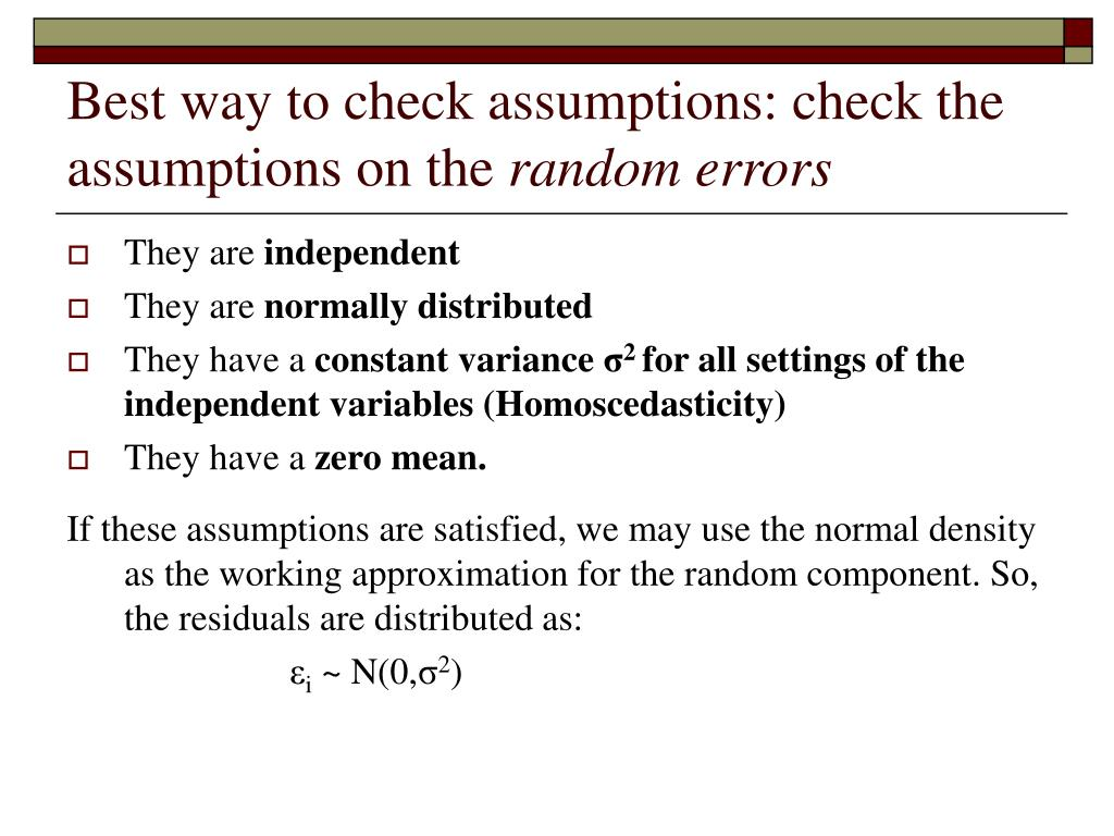 Best way to check assumptions: check the assumptions on the