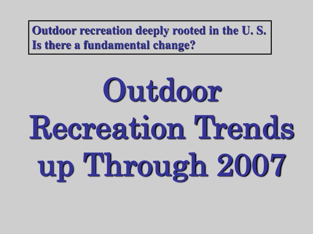 Outdoor Recreation Trends up Through 2007